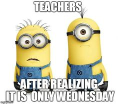 Teachers After Realizing It Is Only Wednesday