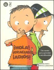 ¡HOLA! ¡GRACIAS! ¡ADIÓS! - Nora y Martín nunca saludan ni dan las gracias. Poco a poco descubrirán que las fórmulas de cortesía nos ayudan a comunicarnos y a tener una buena relación con los demás.