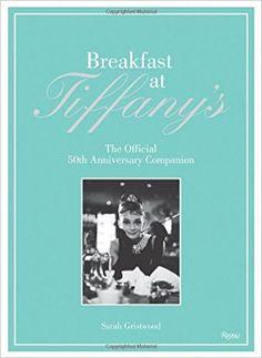 0772fae0e22 Breakfast at Tiffany s  The Official 50th Anniversary Companion - Livros na  Amazon Brasil- 9780847836710