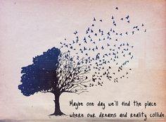 Peut-être un jour trouverons-nous le lieu où nos rêves et la réalité se rencontrerons