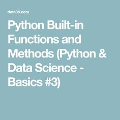 Python Built-in Functions and Methods (Python & Data Science - Basics #3)