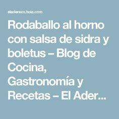 Rodaballo al horno con salsa de sidra y boletus – Blog de Cocina, Gastronomía y Recetas – El Aderezo