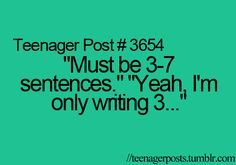 "Or like in a writing prompt when they say, write four to six paragraphs and I'm like, ""yeah, I'm only writing four..."""