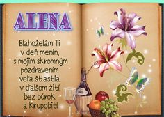 Alena Blahoželám Ti v deň menín, s mojim skromným pozdravením veľa šťastia v dalšom žití bez búrok a krupobití