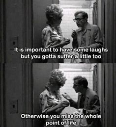 """""""It's important to have some laughs, but you gotta suffer a little too, because otherwise you miss the whole point to life."""" - Woody Allen in Broadway Danny Rose Pretty Words, Beautiful Words, Cool Words, Wise Words, Film Quotes, Poetry Quotes, Mood Quotes, Night Quotes, Woody Allen Quotes"""
