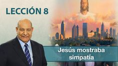 Pastor Bullón - Lección 8 - Jesús mostraba simpatía