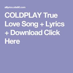 COLDPLAY True Love Song + Lyrics + Download  Click Here Coldplay Ghost Stories, Teen Songs, Adele 25, Laura Marling, Wyclef Jean, Pnb Rock, Lupe Fiasco, Only Song, Artist