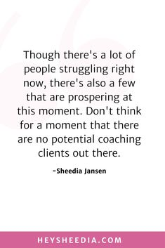 Though there's a lot of people struggling right now, there's also a few that are prospering at this moment. Don't think for a moment that there are no potential coaching clients out there. How to build an online coaching business quote Hope Quotes, Sad Love Quotes, All Quotes, Quotes To Live By, Boss Lady Quotes, Woman Quotes, Online Coaching, Daily Affirmations, Feeling Overwhelmed