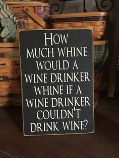 Wine Drinker Sign Funny Gift Idea How Much Whine Would a