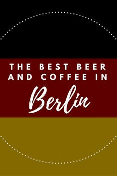 Visiting Berlin? Find out where to get the best beer and coffee!