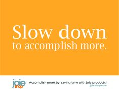 Accomplish more by saving time with joie products.