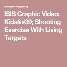 ISIS Graphic Video: Kids' Shooting Exercise With Living Targets