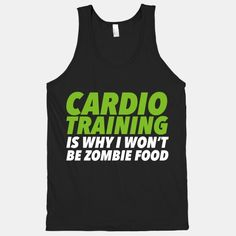 Everybody needs motivation, maybe yours is just a little bit more sci-fi weird than most! Get your butt into survival running shape with this Cardio Training is Why I Won't Be Zombie Food shirt!
