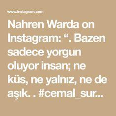 """Nahren Warda on Instagram: """". Bazen sadece yorgun oluyor insan; ne küs, ne yalnız, ne de aşık. . #cemal_sureya 🍃 . . . #Kubbe . . . #traveltheworld  #turkey…"""" Math Equations, Instagram, Photography, Photograph, Fotografie, Photoshoot, Fotografia"""