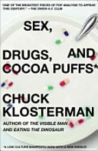 Sex, Drugs, and Cocoa Puffs. Read parts of this for an English class last year. I love the way Klosterman writes.