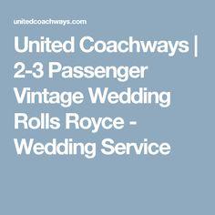 United Coachways | 2-3 Passenger Vintage Wedding Rolls Royce - Wedding Service