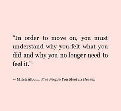 You no longer need to feel it when you have learned what you were meant to learn from an experience and it has propelled you into a better space; so talk, feel, and keep moving forward, never regress.