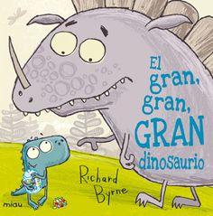 (Mayo 2013) EL GRAN, GRAN, GRAN DINOSAURIO Cuando un gran dinosaurio (y muy fanfarrón) aprende a compartir, descubre dos muy, muy, muy buenos nuevos amigos