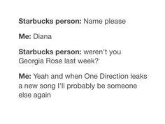 if that starbucks person knew that last week ... her name is georgia rose ... then why did he ask again *fp*
