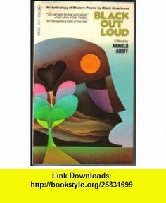 Black Out Loud (9780440933571) Arnold Adoff , ISBN-10: 0440933579  , ISBN-13: 978-0440933571 ,  , tutorials , pdf , ebook , torrent , downloads , rapidshare , filesonic , hotfile , megaupload , fileserve