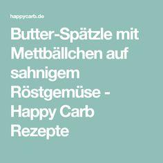 Butter-Spätzle mit Mettbällchen auf sahnigem Röstgemüse - Happy Carb Rezepte