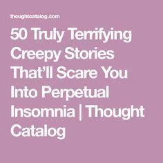 50 Truly Terrifying Creepy Stories That'll Scare You Into Perpetual Insomnia | Thought Catalog