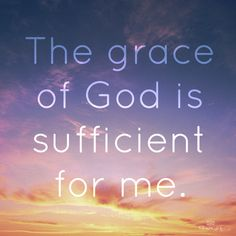 "But he said to me, ""My grace is sufficient for you, for my power is made perfect in weakness."" http://vref.me/2co12.9"