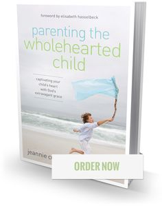 Meet Jeannie Cunnion. Author of Parenting the Wholehearted Child.