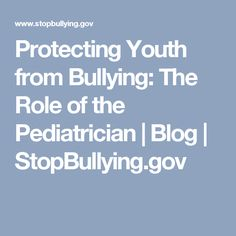 Protecting Youth from Bullying: The Role of the Pediatrician | Blog | StopBullying.gov