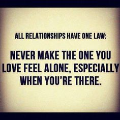 bestlovequotes:  Never make the one you love feel alone, especially when you're there  Follow best love quotes for more great quotes!