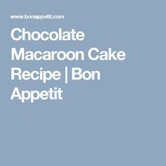 Chocolate Macaroon Cake Recipe   Bon Appetit