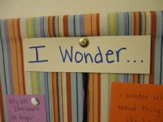 A Wonder Board -- a place to put all of the questions you have until you can look for the answers.