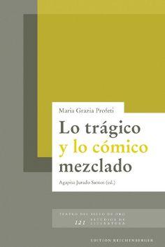 Lo trágico y lo cómico mezclado / Maria Grazia Profeti ; edición de Agapita Jurado Santos - Kassel : Reichenberger, 2014