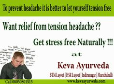 Keva Ayurveda: Get treated for Tension headache Naturally !!  For free consultation, call - 8050801515  Keva Ayurveda Health Care Pvt Ltd  Multi Speciality Clinic | Pharmacy | Therapy Centre  Locations: 1. BTM Layout: #57, 35th Main, BTM 2nd Stage, Bangalore – 560076 2. HSR Layout: #600, 14th Main, 15th Cross, HSR Sector -4 , Bangalore – 560102 3. Indiranagar: #1334, 12th Cross, Double Road, Indiranagar, Bangalore - 560038  Webiste: www.kevaayurveda.com