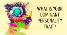 What's your dominant personality trait? This test will reveal all