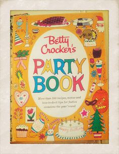 Vintage cookbook...Betty Crocker's Party Book.  Cute and kitsch.