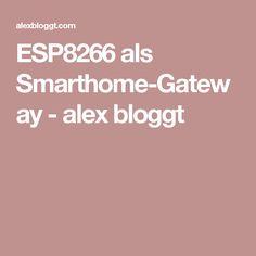 ESP8266 als Smarthome-Gateway - alex bloggt