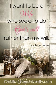 I want to be a wife who seeks to do God's will rather than my will.