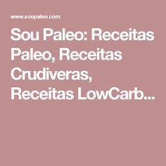 Sou Paleo: Receitas Paleo, Receitas Crudiveras, Receitas LowCarb...