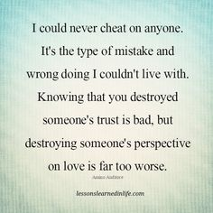 Lessons Learned in Life | I could never cheat on anyone.