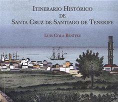 Itinerario histórico de Santa Cruz de Santiago de Tenerife / Luis Cola Benítez. Narra de una forma amena y sencilla la historia y curiosidades de casi 50 lugares del patrimonio histórico urbano. De cada uno de los emplazamientos a los que hace referencia Luis Cola se incluyen varias fotografías, muchas de ellas antiguas y poco difundidas. http://absysnetweb.bbtk.ull.es/cgi-bin/abnetopac01?TITN=501749