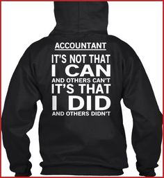 Accountant: I Did and Others Didn't Accounting Humor, My Passion, Hoodies, Sweatshirts, Funny Shirts, Graduation Ideas, My Style, Quotes, Numbers