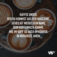 Coffee Our The one you come from the machine hallowed is your name Come your caffeine kick As in the head as well as in the body In tiredness Amen Visual Statements, I Love Coffee, Your Name, Coffee Quotes, History Facts, Teenager Posts, Birthday Quotes, Caffeine, Funny Texts