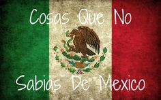 Cosas Que No Sabias De México