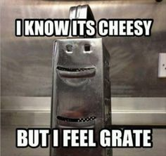 LOL ... I know it's cheesy, but I feel grate! #lol #funny #kitchen #humor #lame_jokes #quotes #pictures