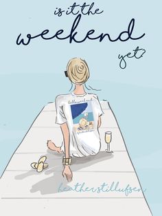 Is it the weekend yet???