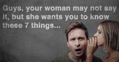 Guys, Your Woman May Not Say It, But She Wants You To Know These 7 Things.... Via I Heart Intelligence.