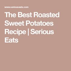The Best Roasted Sweet Potatoes Recipe | Serious Eats