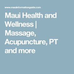 Maui Health and Wellness | Massage, Acupuncture, PT and more