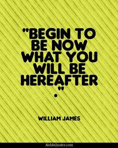 William James Quotes   http://noblequotes.com/
